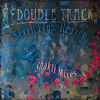 Double Track, Seven From Heaven, Shakti Mixes, Kurt Kreft, Rebecca Berg, Cover