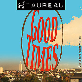 TAUREAU, Good Times, Kurt Kreft, Cover